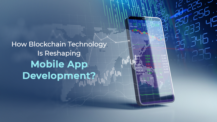 How Blockchain Technology Is Reshaping Mobile App Development?