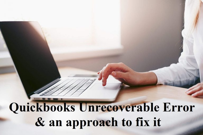 The Quickbooks Unrecoverable Error and an approach to fix it.