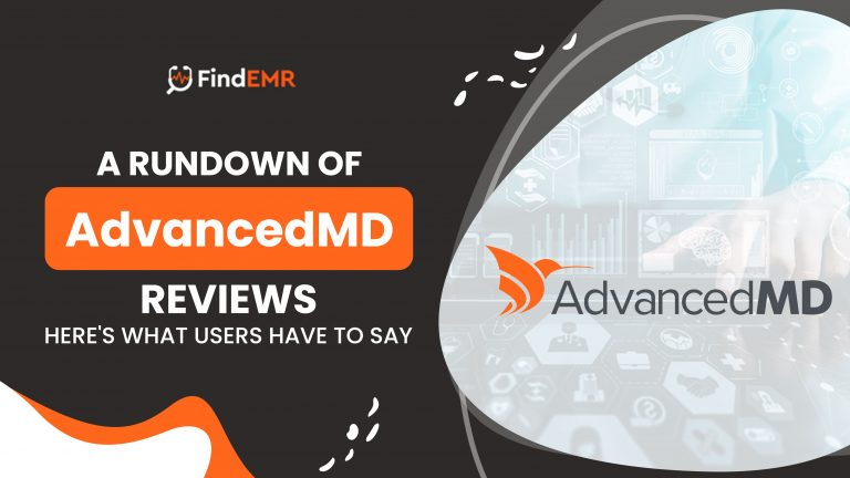 A Rundown of AdvancedMD Reviews – Here's What Users Have to Say